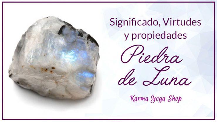 Piedra De Luna Virtudes Propiedades Y Poderes Blog Karma Yoga Shop